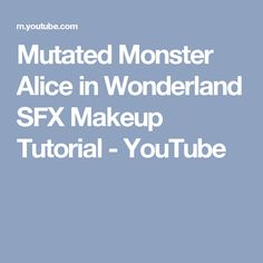 Mutated Monster Alice in Wonderland SFX Makeup Tutorial - YouTube