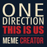 Create your own memes and share with fellow One Direction fans! One Direction: This is Us coming soon in 3D. http://www.1DThisIsUs-Memes.com/