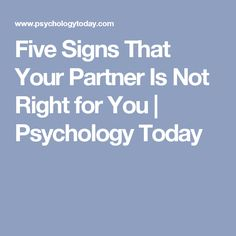 Five Signs That Your Partner Is Not Right for You   Psychology Today