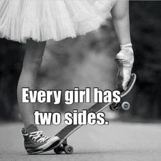 every girl has two sides (Step Dance) Tomboy Quotes, Girly Quotes, Funny Quotes, Edgy Quotes, Favorite Quotes, Best Quotes, Love Quotes, Inspirational Quotes, You Rock Quotes