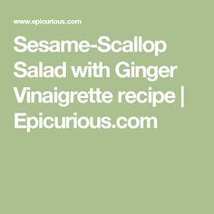 Sesame-Scallop Salad with Ginger Vinaigrette recipe   Epicurious.com