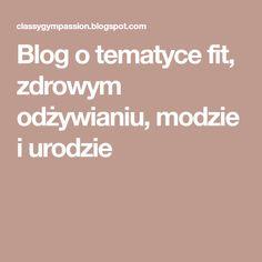 Blog o tematyce fit, zdrowym odżywianiu, modzie i urodzie Fitness, Blog, Health Fitness, Rogue Fitness, Gymnastics