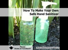How To Make Your Own Safe Hand Sanitizer - http://www.hometipsworld.com/how-to-make-your-own-safe-hand-sanitizer.html