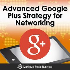 Advanced Google Plus Strategy for Networking