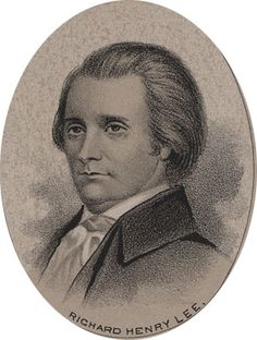 Richard Henry Lee  1732-1794  Virginia House of Burgesses, Representing Virginia at the Continental Congress