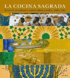 LA COCINA SAGRADA. Débora Chomski. Ed. Alba. Barcelona, 2009. Receptes de les tradicions cristiana, islàmica, budista, hindú i jueva.