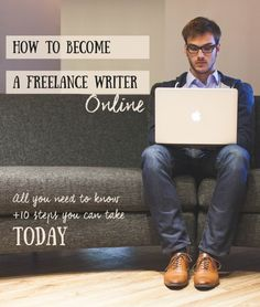 How to Become a Freelance Writer: Everything you need to know about writing online + 10 steps to your first paid blog post you can take in the next 24 hours