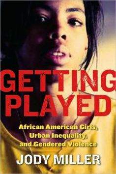 Getting Played : African American Girls, Urban Inequality, and Gendered Violence / Jody Miller ; foreword by Ruth D. Peterson. Toledo and Findlay campuses. Call number: HV 6250.4 .W65 .M522 2008.