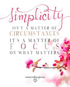 Simplicity isn't a matter of circumstances; it's a matter of focus - Ann Voskamp Words Quotes, Wise Words, Me Quotes, Sayings, Focus On What Matters, Life Is A Gift, Inspirational Thoughts, Inspire Me, Cool Words