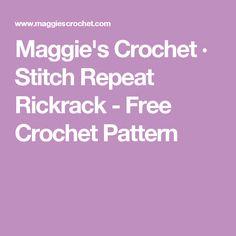 Maggie's Crochet · Stitch Repeat Rickrack - Free Crochet Pattern