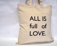 All is full of LOVE. Tote bag. di IntoTheTreees su Etsy https://www.etsy.com/it/listing/220655241/all-is-full-of-love-tote-bag