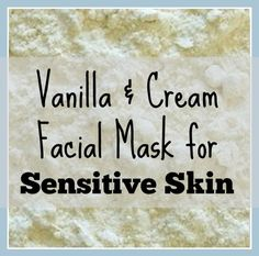 Everything Pretty: Vanilla and Cream Firming Mask For Sensitive Skin via www.yourbeautyblog.com
