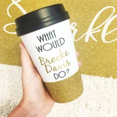 What Would Brooke Davis Do To Go Cup