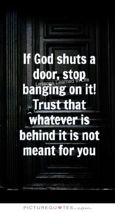 If God shuts a door, stop banging on it. Trust that whatever is behind it is not meant for you. Trust quotes on PictureQuotes.com.