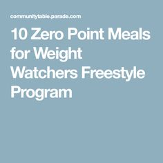 10 Zero Point Meals for Weight Watchers Freestyle Program