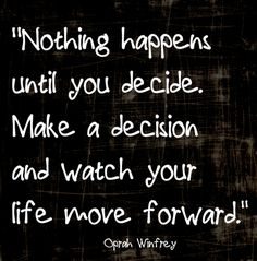 If you're stuck, it's because you're delaying a decision. -Oprah Winfrey