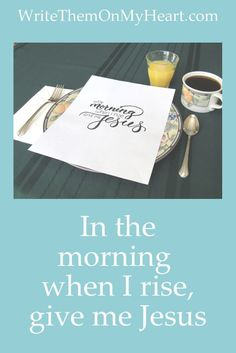Seek Him first - Matthew 6:33 - In the morning when I rise, give me Jesus before anything or anyone else!