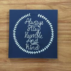 Always stay humble and kind with this hand painted 12x12 canvas on any wall in your home! This quote from the new song by Tim McGraw is sure to