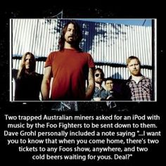 Good Guy Dave Grohl… oh and he'll write a song for you. Ballad Of The Beaconfield Miners