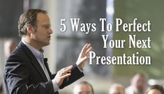 5 Ways to Perfect Your Next Presentation :  Want to nail your next presentation or speech? Here's how!