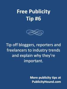 Smart Publicity Hounds know that tipping off bloggers and #journalists to #trends, and then offering to write a guest blog post or be a source for an article on that trend, is a door-opener for free publicity. You score extra points with them if you can lead them to other sources. Click here to learn about seven places to find information on industry trends, helpful in a #PR campaign. #freepublicity