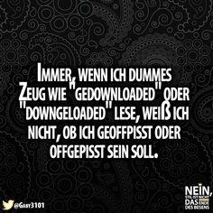:D #download #downloads #offgepissed #gepissoffed #haha #lol #funny #Sprüche #lustig #lustigesprüche #besenstilvoll