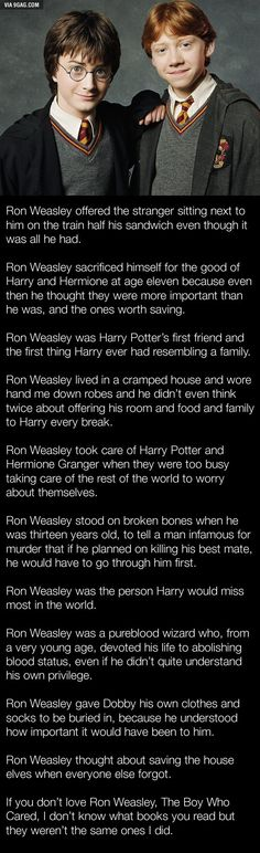 He's such a good book character I'm finding in this current re read, but they made him suck in the films. Ron is amazing dude