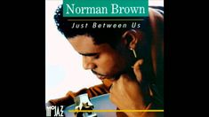 Norman Brown   Just Between Us.  One of my favorite guitarist with a mellow love song.