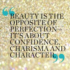 """""""Beauty is the opposite of perfection - it's about confidence, charisma and character."""" #Beauty #Quotes #Inspiration"""