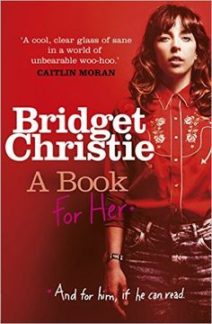 A Book for Her: Amazon.co.uk: Bridget Christie: 9781780892207: Books
