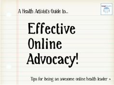 I created this to share tips for being an effective advocate in the online health space.