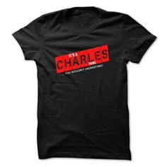 It is a CHARLES ᐅ thing. You wouldnt understand. Tshirt 웃 유 only for CHARLESCHARLESs Tshirt. It is a CHARLES thing. You wouldnt understand - Tshirt and Hoodie,   If you are CHARLES, then, This Tshirt is only for you.  It is a CHARLES thing You wouldnt understand ,It is a CHARLES thing,CHARLES Tshirt and Hoodie,Tshirt with name,CHARLES Tshirt,CHARLES thing,CHARLES hoodie,CHARLES hoodies,CHARLES name,name CHARLES,CHARLES,Tshirt with name,Tshirt with first names,CHARLES f