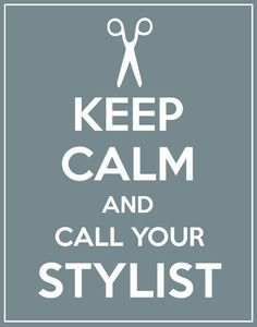 Keep Calm & Call Your Stylist Print by erinhag on Etsy, $15.95