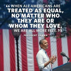 Repin if you agree: We're all more free when every American is treated equally under the law—no matter who they are or whom they love.