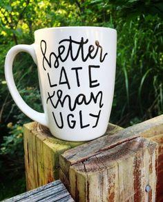 f245ffb6c8a Better Late Than Ugly Mug. Coffee Mug. Hand Lettered Coffee Mug. Gift for
