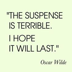 The Importance of Being Earnest - Oscar Wilde (this was also quoted by Willy Wonka in the movie Charlie and the Chocolate Factory).