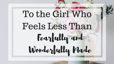 To The Girl Who Feels Less Than Beautifully And Wonderfully Made Feeling Of Loneliness, Unsolicited Advice, Overcoming Anxiety, Christian Girls, Learning To Trust, Love Deeply, Read Later, God Loves You, Busy Life
