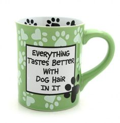 dog hair mug, even if it doesn't make it taste better it might make you feel better about the dog hair in your mouth lol