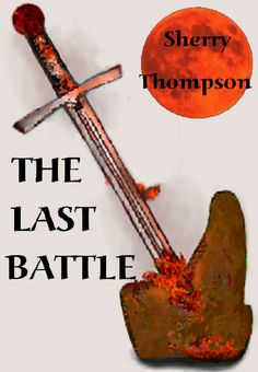 """The Last Battle """"cover reveal version 6"""". tLB is a 13,000 word fantasy novelette that I wrote specifically for Tree House Tales. I hope to publish the story on Amazon. Some year. Unexpected obstacles, etc....  (99 cents for Kindle, but there will be freebie days)"""