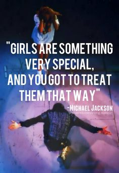 """""""Girls are something very special, and you got to treat them that way."""""""