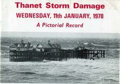 Margate Storms: A catalyst for change.  Thanet Storm Damage - Wednesday 11th January 1978   'A Pictorial Record' from the East Kent Times. Damage to the Iron Jetty was catastrophic.     Margate Sea Defences Project