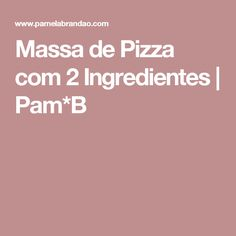 Massa de Pizza com 2 Ingredientes | Pam*B