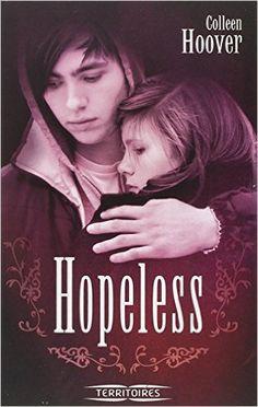 Hopeless - Colleen HOOVER - 2014 - Tout cela change lorsque, après des années de scolarisation à domicile, elle intègre le lycée et y croise Holden, le bad boy par excellence. Non seulement il semble l'épier, la suivre, mais il sait beaucoup de choses sur elle. Et le moindre regard de sa part la plonge dans un trouble profond...