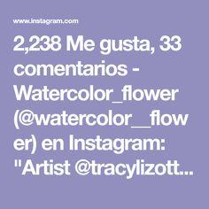 "2,238 Me gusta, 33 comentarios - Watercolor_flower (@watercolor__flower) en Instagram: ""Artist @tracylizottestudios )) .............…"""