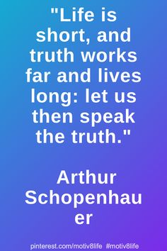 Life is short, and truth works far and lives long: let us then speak the truth. Positive Quotes For Life Motivation, Motivational Quotes For Life, Inspiring Quotes About Life, Life Quotes, Inspirational Quotes, Speak The Truth, Staying Positive, Life Is Short, Live Long