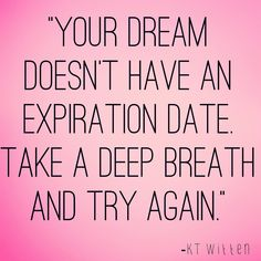 your dream doesn't have an expiraiton date take a deep breath and try again kt witten inspirational quote julie flyagre narcolepsy blogger