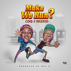 CDQ X WizKid – Make We Run