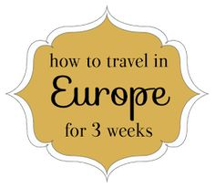 Steph's Travels: How to Travel in Europe for 3 Weeks... Great advice for our honeymoon!