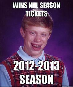 Bad Luck Brian & the 2012/13 hockey season. #badluckbrian #hockey #nhl