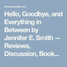 Hello, Goodbye, and Everything in Between by Jennifer E. Smith — Reviews, Discussion, Bookclubs, Lists | Goodreads